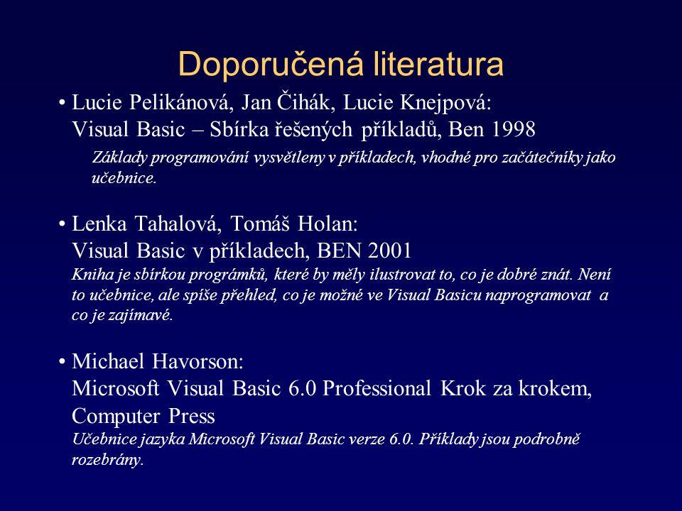 Doporučená literatura Lucie Pelikánová, Jan Čihák, Lucie Knejpová: Visual Basic – Sbírka řešených příkladů, Ben 1998 Základy programování vysvětleny v