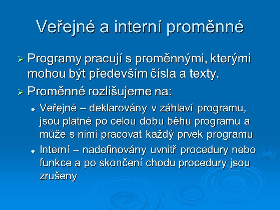 Veřejné a interní proměnné  Programy pracují s proměnnými, kterými mohou být především čísla a texty.  Proměnné rozlišujeme na: Veřejné – deklarován