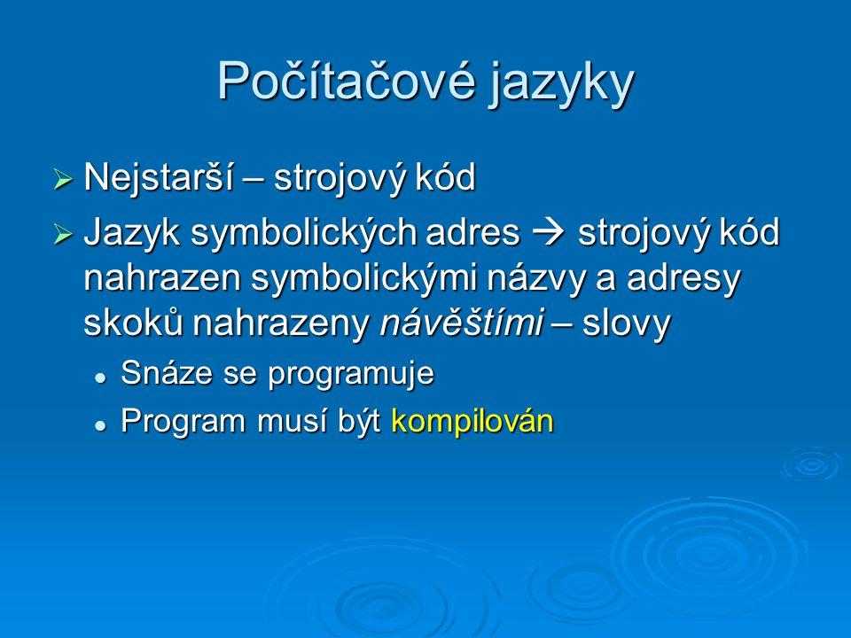 Počítačové jazyky  Nejstarší – strojový kód  Jazyk symbolických adres  strojový kód nahrazen symbolickými názvy a adresy skoků nahrazeny návěštími