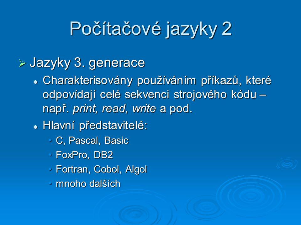 Počítačové jazyky 2  Jazyky 3. generace Charakterisovány používáním příkazů, které odpovídají celé sekvenci strojového kódu – např. print, read, writ