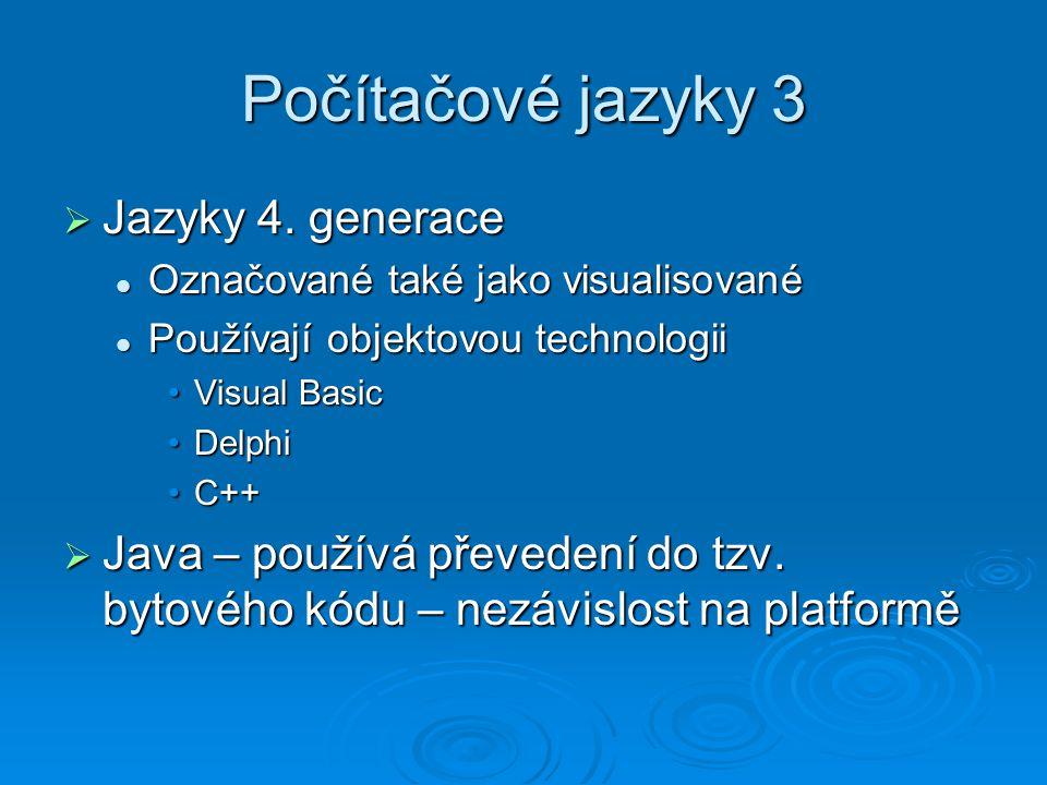 Počítačové jazyky 3  Jazyky 4. generace Označované také jako visualisované Označované také jako visualisované Používají objektovou technologii Použív