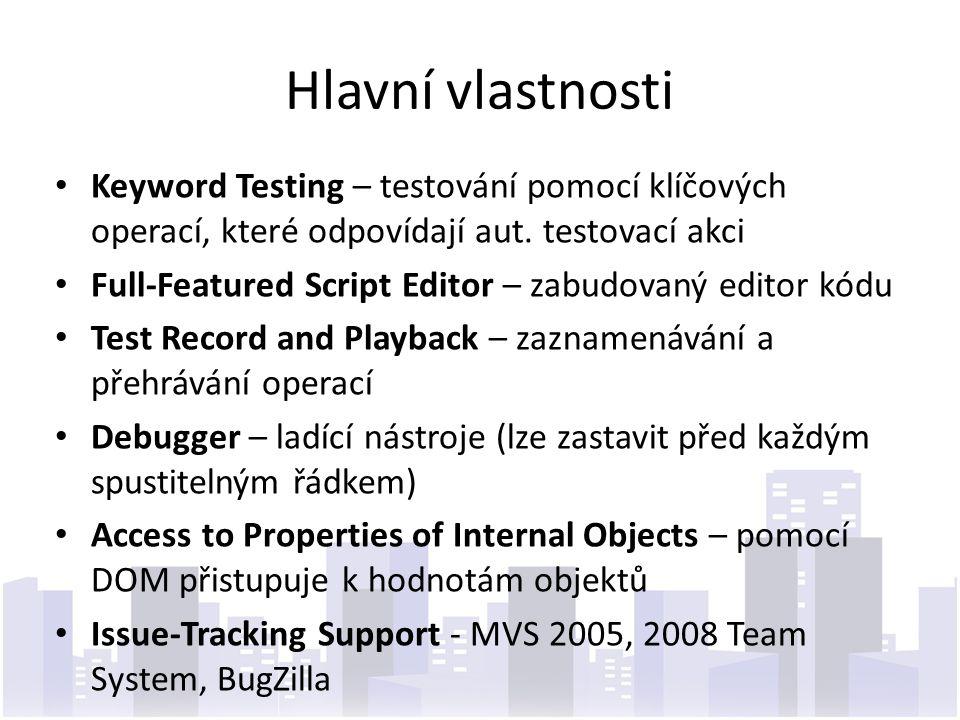 Podporované typy testů Funkční (nebo GUI) Testování Regresní testování (změna v jedné části ovlivňuje druhou) Unit testování (testování jednotlivých funkcí) Distribuované Testování Load Testing (zátěžové) Web Testování Coverage Testování (white box – pokrytí kódu) Data-Driven Testování (databáze) Manual Testing Keyword testing