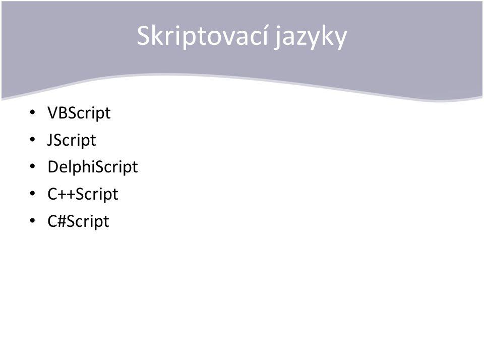 Skriptovací jazyky VBScript JScript DelphiScript C++Script C#Script