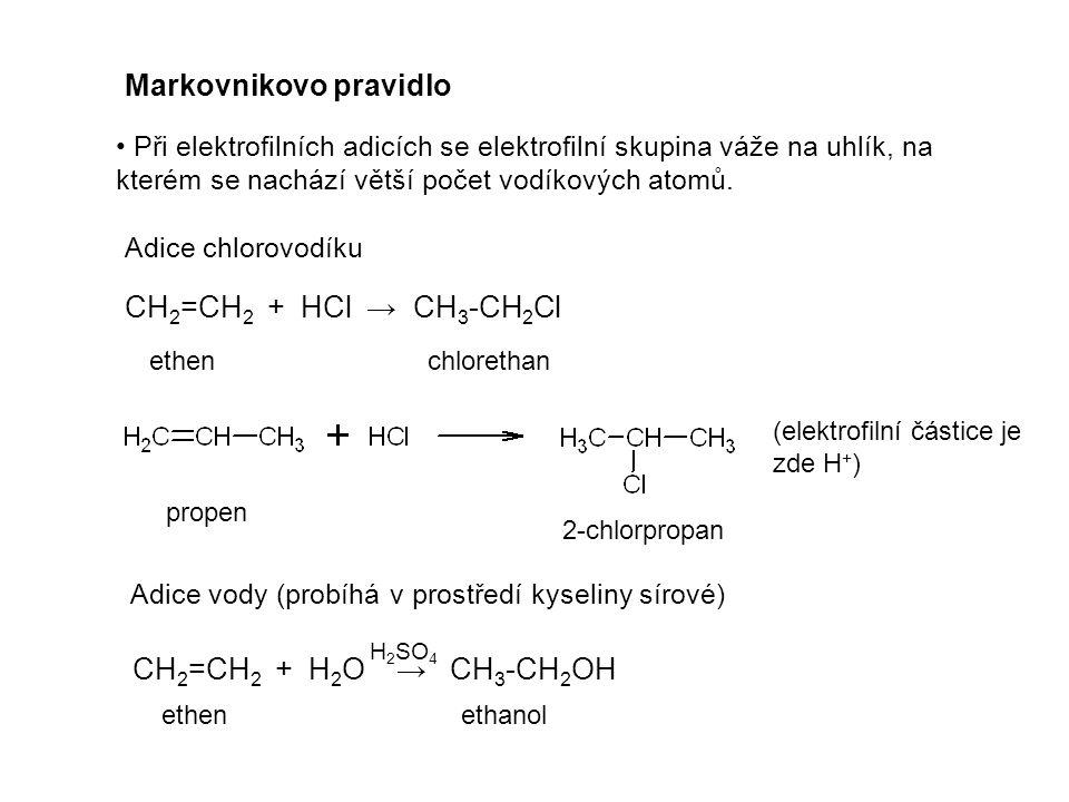 Markovnikovo pravidlo Při elektrofilních adicích se elektrofilní skupina váže na uhlík, na kterém se nachází větší počet vodíkových atomů.