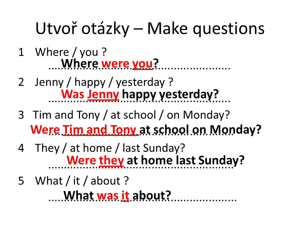 Utvoř otázky – Make questions 1Where / you ?..........................................................
