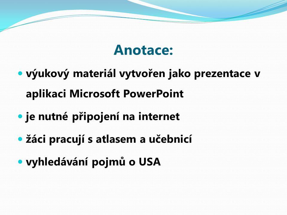 Anotace: výukový materiál vytvořen jako prezentace v aplikaci Microsoft PowerPoint je nutné připojení na internet žáci pracují s atlasem a učebnicí vy
