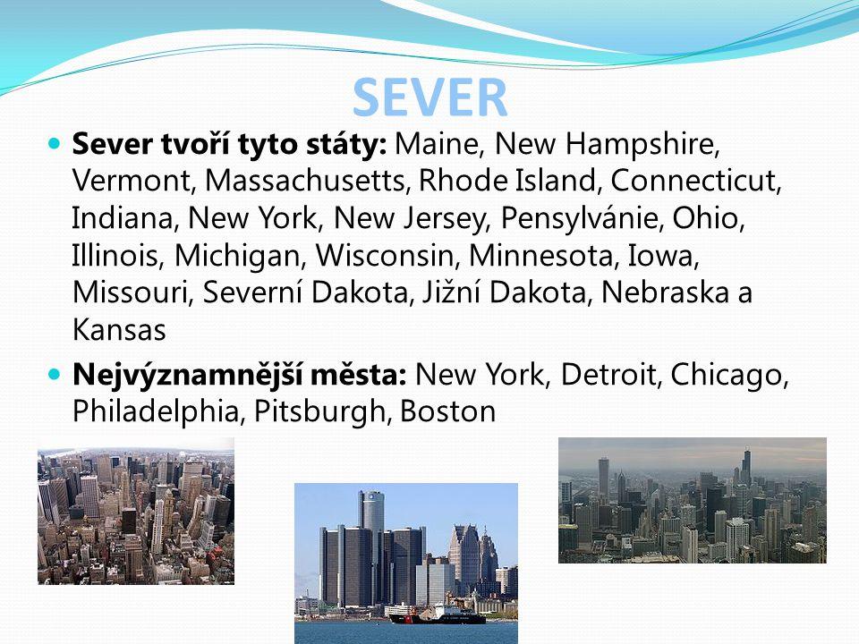 SEVER Sever tvoří tyto státy: Maine, New Hampshire, Vermont, Massachusetts, Rhode Island, Connecticut, Indiana, New York, New Jersey, Pensylvánie, Ohi