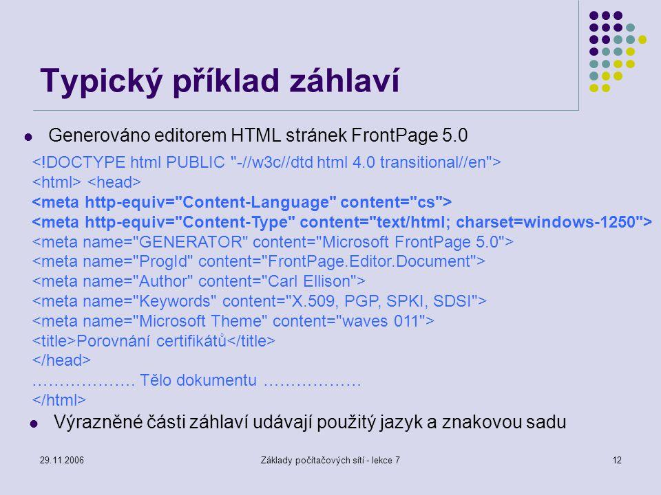 29.11.2006Základy počítačových sítí - lekce 712 Typický příklad záhlaví Generováno editorem HTML stránek FrontPage 5.0 Porovnání certifikátů ………………. T