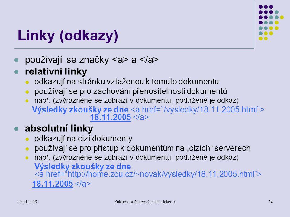 29.11.2006Základy počítačových sítí - lekce 714 Linky (odkazy) používají se značky a relativní linky odkazují na stránku vztaženou k tomuto dokumentu
