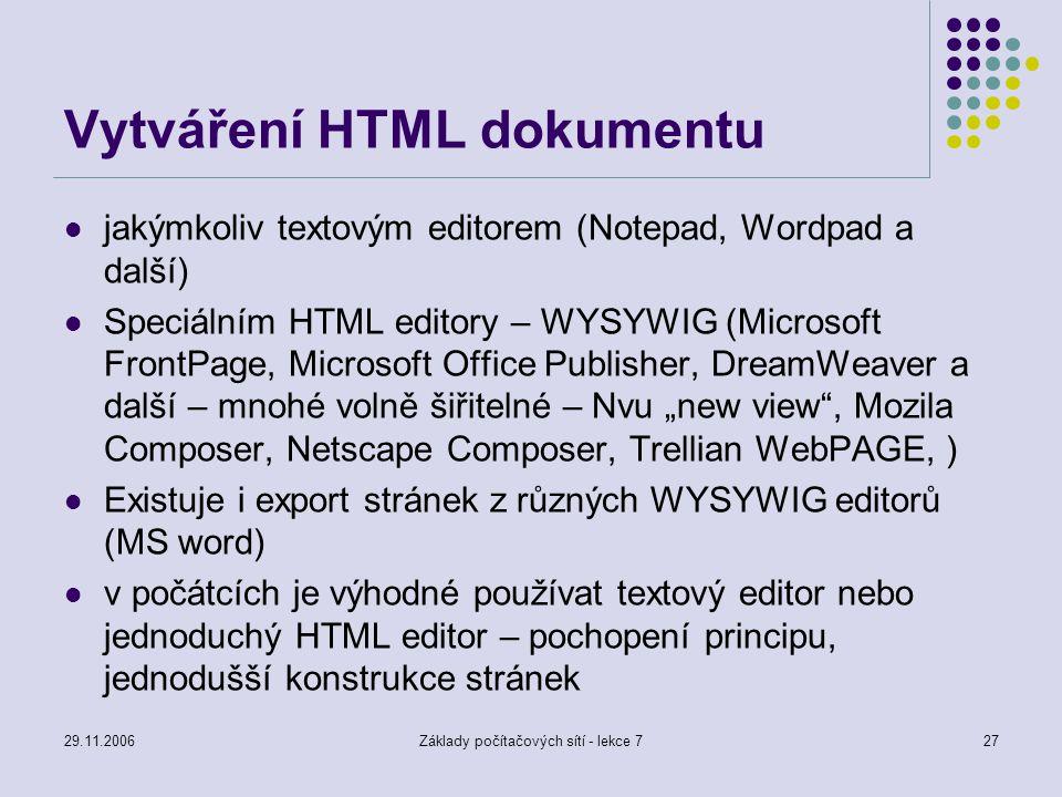 29.11.2006Základy počítačových sítí - lekce 727 Vytváření HTML dokumentu jakýmkoliv textovým editorem (Notepad, Wordpad a další) Speciálním HTML edito