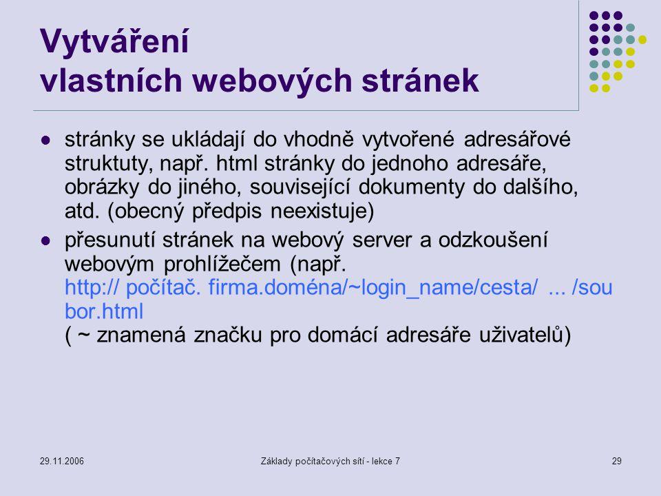 29.11.2006Základy počítačových sítí - lekce 729 Vytváření vlastních webových stránek stránky se ukládají do vhodně vytvořené adresářové struktuty, nap