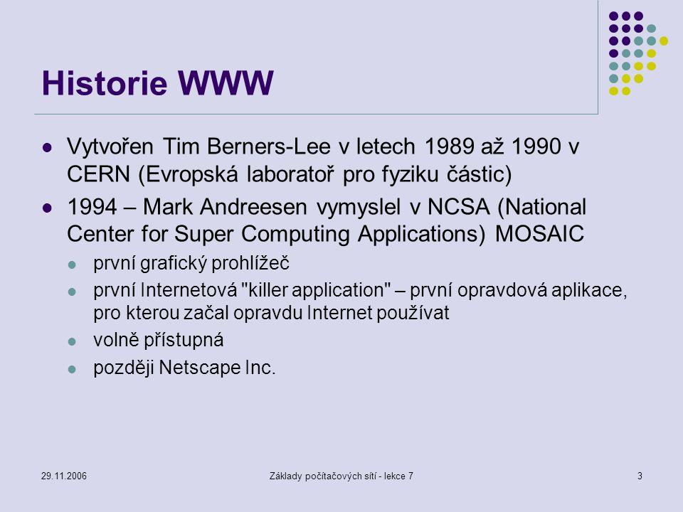29.11.2006Základy počítačových sítí - lekce 73 Historie WWW Vytvořen Tim Berners-Lee v letech 1989 až 1990 v CERN (Evropská laboratoř pro fyziku části