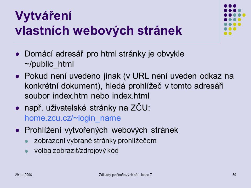 29.11.2006Základy počítačových sítí - lekce 730 Vytváření vlastních webových stránek Domácí adresář pro html stránky je obvykle ~/public_html Pokud ne