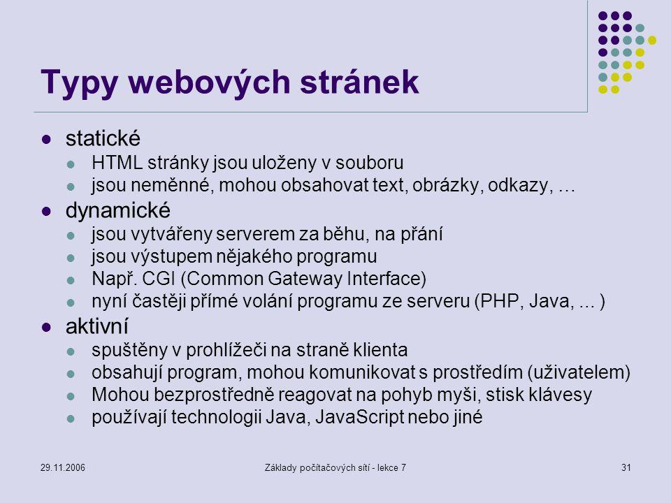 29.11.2006Základy počítačových sítí - lekce 731 Typy webových stránek statické HTML stránky jsou uloženy v souboru jsou neměnné, mohou obsahovat text,