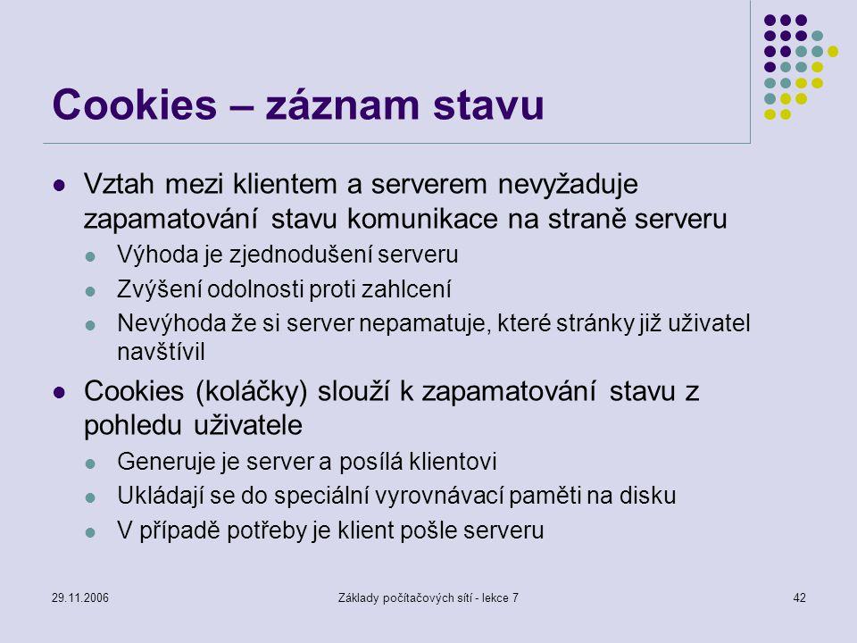 29.11.2006Základy počítačových sítí - lekce 742 Cookies – záznam stavu Vztah mezi klientem a serverem nevyžaduje zapamatování stavu komunikace na stra