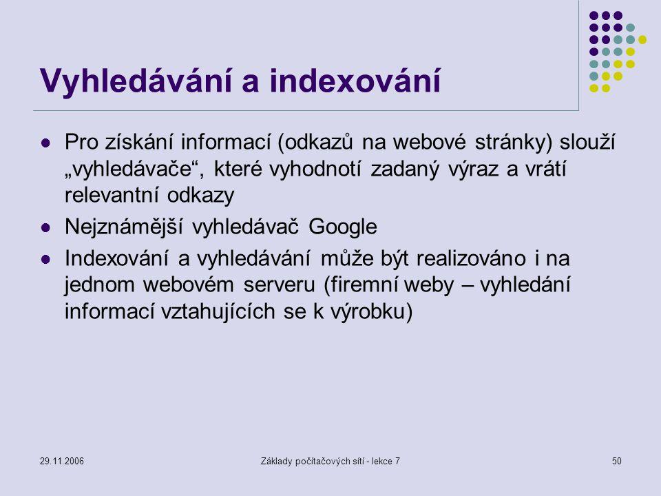 """29.11.2006Základy počítačových sítí - lekce 750 Vyhledávání a indexování Pro získání informací (odkazů na webové stránky) slouží """"vyhledávače"""", které"""