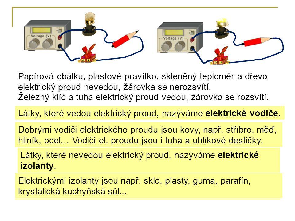 Papírová obálku, plastové pravítko, skleněný teploměr a dřevo elektrický proud nevedou, žárovka se nerozsvítí.
