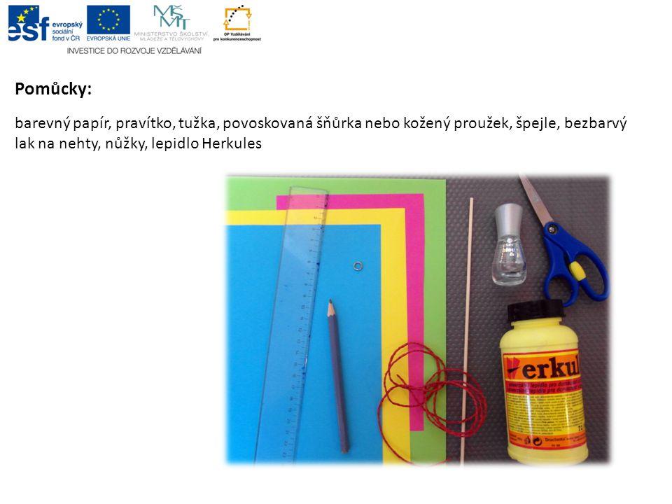 Pomůcky: barevný papír, pravítko, tužka, povoskovaná šňůrka nebo kožený proužek, špejle, bezbarvý lak na nehty, nůžky, lepidlo Herkules
