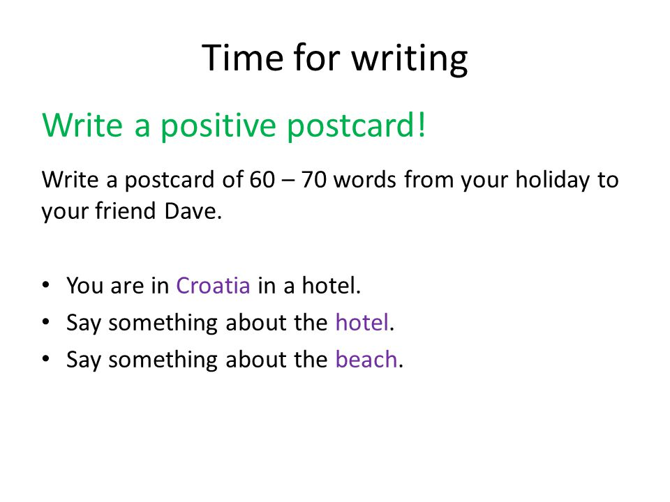 Time for writing Write a positive postcard.