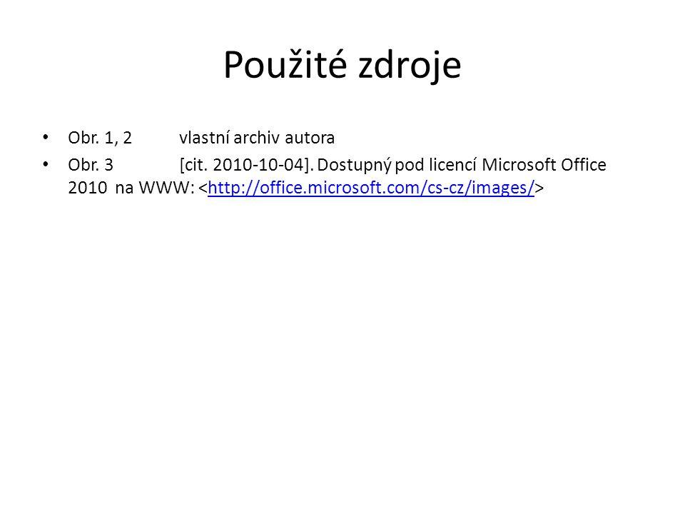 Použité zdroje Obr. 1, 2vlastní archiv autora Obr. 3 [cit. 2010-10-04]. Dostupný pod licencí Microsoft Office 2010 na WWW: http://office.microsoft.com
