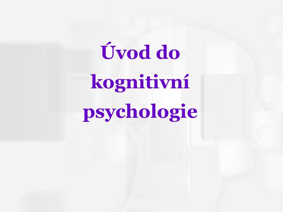 Cognitive Psychology, Fourth Edition, Robert J. Sternberg Chapter 1 Úvod do kognitivní psychologie