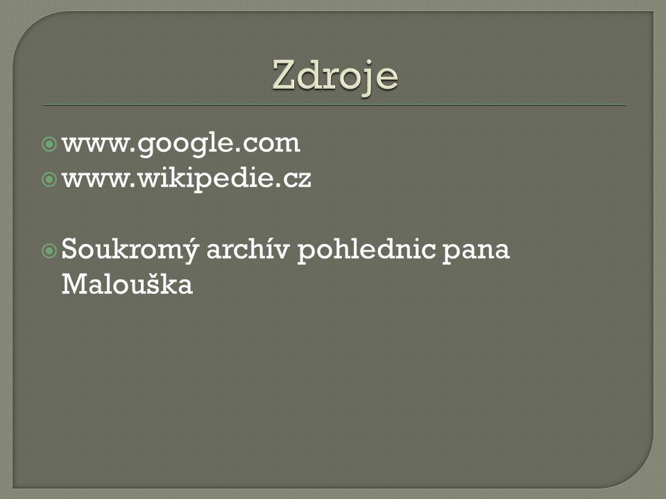  www.google.com  www.wikipedie.cz  Soukromý archív pohlednic pana Malouška