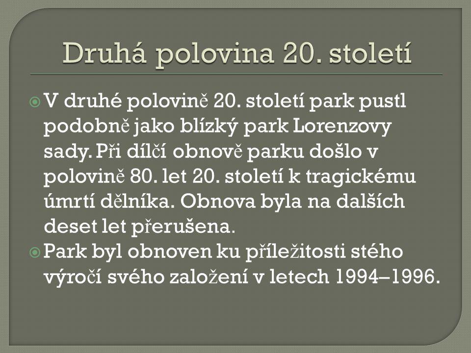  V druhé polovin ě 20. století park pustl podobn ě jako blízký park Lorenzovy sady. P ř i díl č í obnov ě parku došlo v polovin ě 80. let 20. století