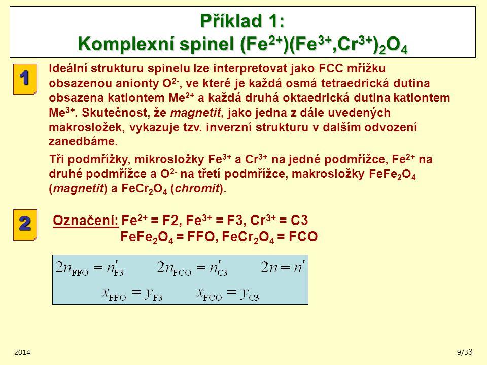 20149/33 Příklad 1: Komplexní spinel (Fe 2+ )(Fe 3+,Cr 3+ ) 2 O 4 1 Ideální strukturu spinelu lze interpretovat jako FCC mřížku obsazenou anionty O 2-, ve které je každá osmá tetraedrická dutina obsazena kationtem Me 2+ a každá druhá oktaedrická dutina kationtem Me 3+.