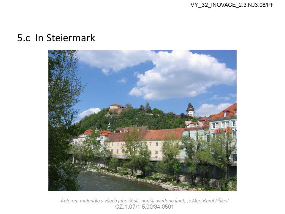 5.c In Steiermark VY_32_INOVACE_2.3.NJ3.08/Př Autorem materiálu a všech jeho částí, není-li uvedeno jinak, je Mgr. Karel Přikryl CZ.1.07/1.5.00/34.050