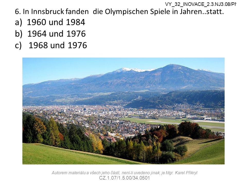 VY_32_INOVACE_2.3.NJ3.08/Př Autorem materiálu a všech jeho částí, není-li uvedeno jinak, je Mgr. Karel Přikryl CZ.1.07/1.5.00/34.0501 6. In Innsbruck