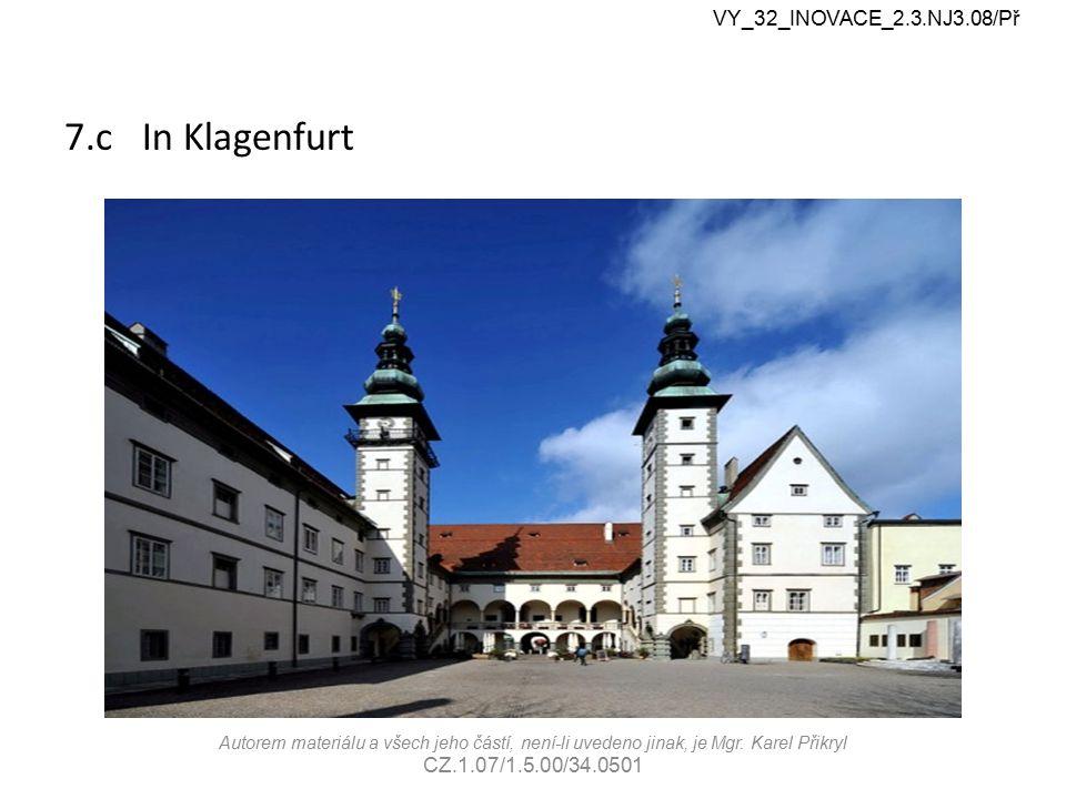 7.c In Klagenfurt VY_32_INOVACE_2.3.NJ3.08/Př Autorem materiálu a všech jeho částí, není-li uvedeno jinak, je Mgr. Karel Přikryl CZ.1.07/1.5.00/34.050