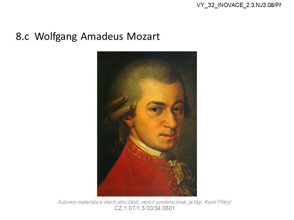 8.c Wolfgang Amadeus Mozart VY_32_INOVACE_2.3.NJ3.08/Př Autorem materiálu a všech jeho částí, není-li uvedeno jinak, je Mgr. Karel Přikryl CZ.1.07/1.5