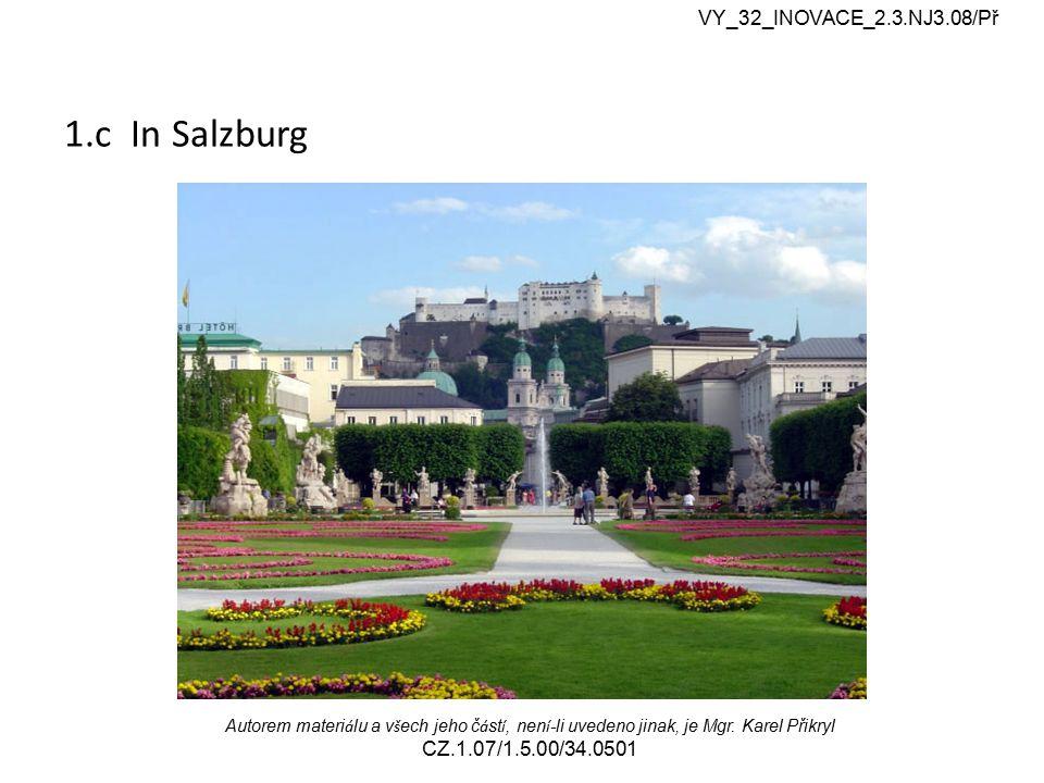 1.c In Salzburg VY_32_INOVACE_2.3.NJ3.08/Př Autorem materi á lu a v š ech jeho č á st í, nen í -li uvedeno jinak, je Mgr. Karel Přikryl CZ.1.07/1.5.00