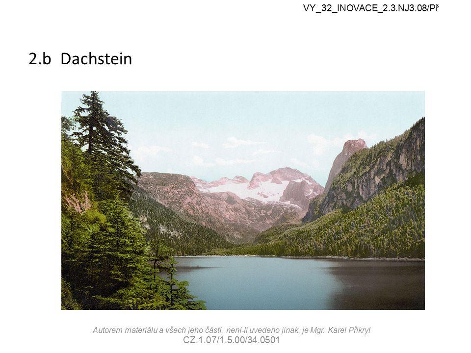 2.b Dachstein VY_32_INOVACE_2.3.NJ3.08/Př Autorem materiálu a všech jeho částí, není-li uvedeno jinak, je Mgr. Karel Přikryl CZ.1.07/1.5.00/34.0501