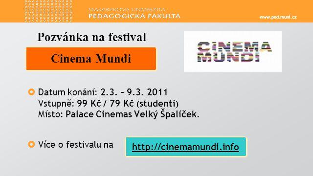 www.ped.muni.cz  Přijměte pozvání na 2.ročník filmového festivalu Cinema Mundi, který bude 2.