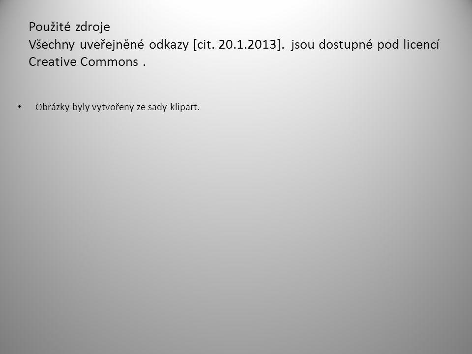 Použité zdroje Všechny uveřejněné odkazy [cit. 20.1.2013]. jsou dostupné pod licencí Creative Commons. Obrázky byly vytvořeny ze sady klipart.