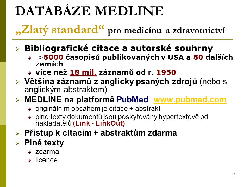 """13 DATABÁZE MEDLINE """"Zlatý standard pro medicínu a zdravotnictví  Bibliografické citace a autorské souhrny >5000 časopisů publikovaných v USA a 80 dalších zemích 18 mil."""