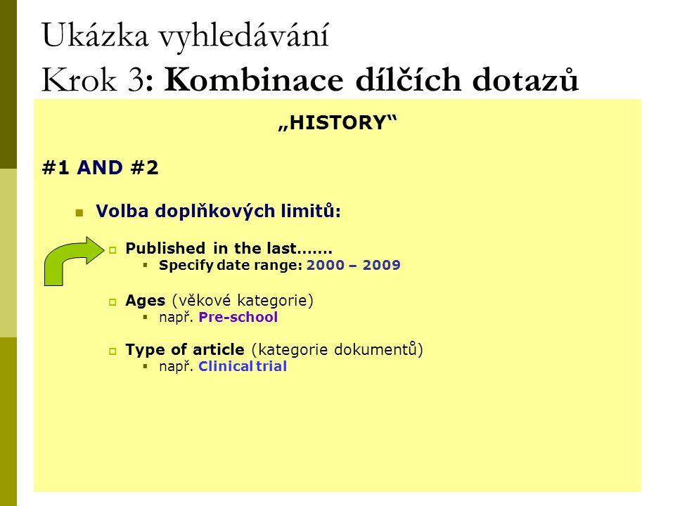 """19 Ukázka vyhledávání Krok 3: Kombinace dílčích dotazů """"HISTORY #1 AND #2 Volba doplňkových limitů:  Published in the last……."""