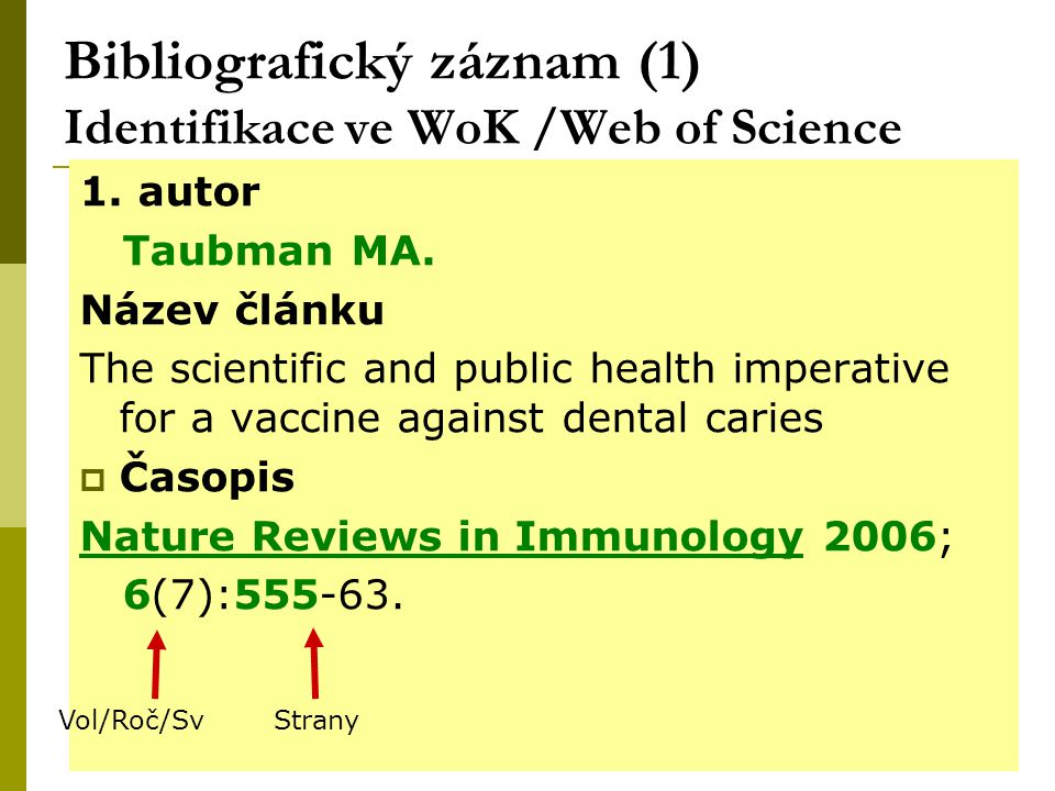 29 Bibliografický záznam (1) Identifikace ve WoK /Web of Science 1. autor Taubman MA. Název článku The scientific and public health imperative for a v