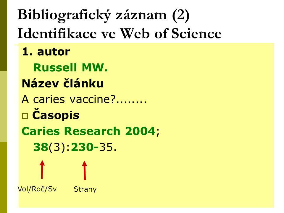 38 Bibliografický záznam (2) Identifikace ve Web of Science 1. autor Russell MW. Název článku A caries vaccine?........  Časopis Caries Research 2004