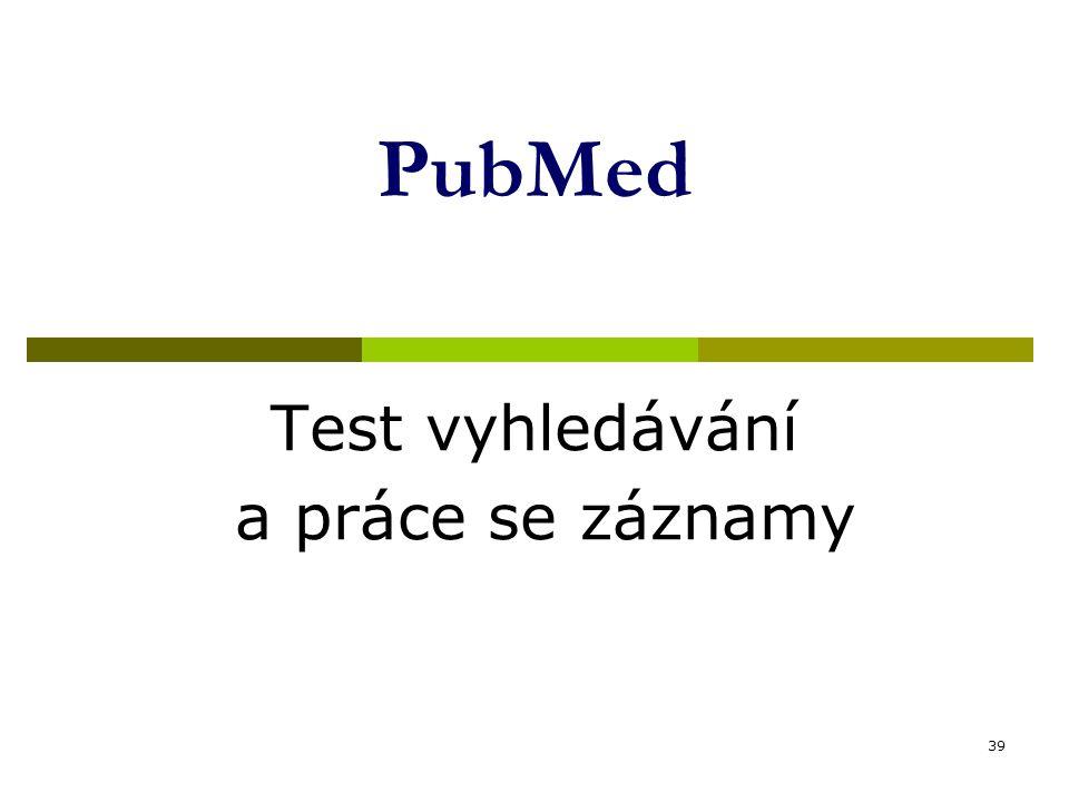 39 PubMed Test vyhledávání a práce se záznamy