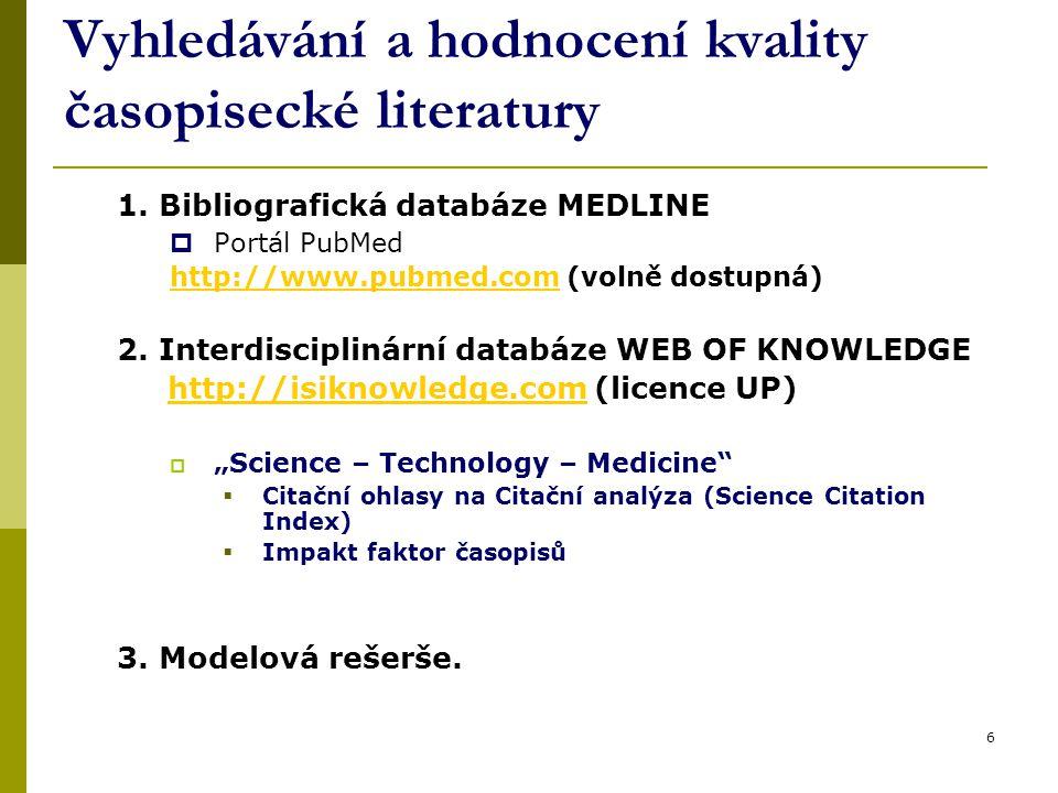 6 Vyhledávání a hodnocení kvality časopisecké literatury 1. Bibliografická databáze MEDLINE  Portál PubMed http://www.pubmed.comhttp://www.pubmed.com