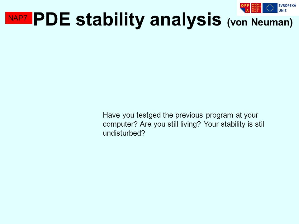 NAP7 PDE stability analysis (von Neuman) Stability analysis is based on an approximation of PDE and differential equations by Fourier expansion, i.e.
