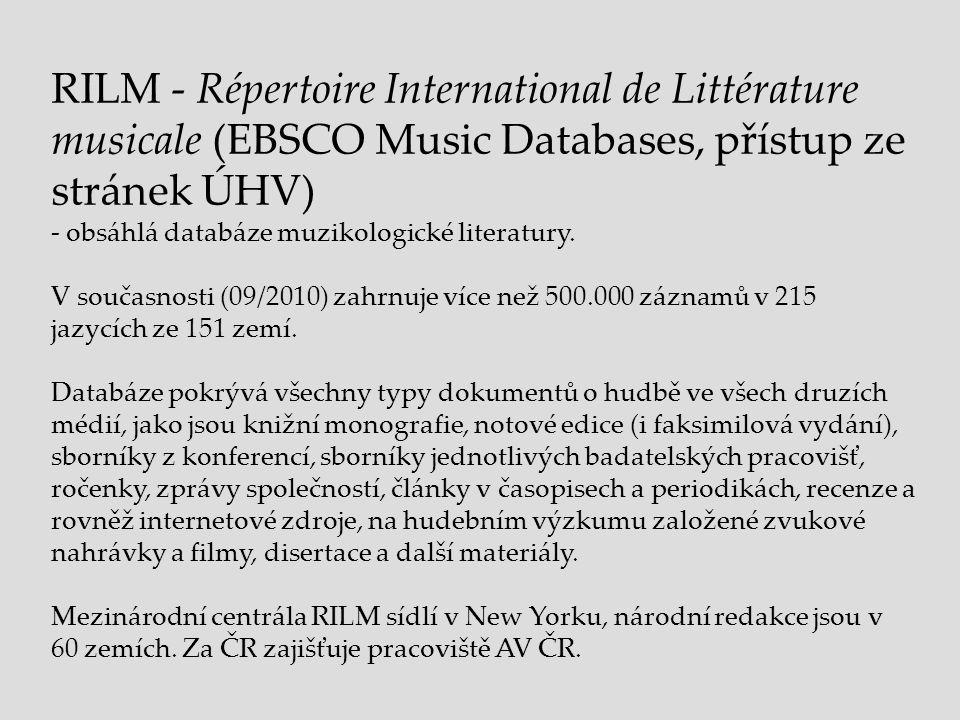 RILM - Répertoire International de Littérature musicale (EBSCO Music Databases, přístup ze stránek ÚHV) - obsáhlá databáze muzikologické literatury.