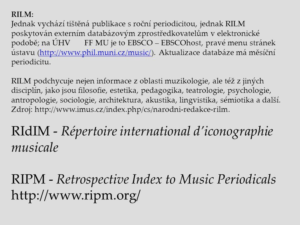 RILM: Jednak vychází tištěná publikace s roční periodicitou, jednak RILM poskytován externím databázovým zprostředkovatelům v elektronické podobě; na
