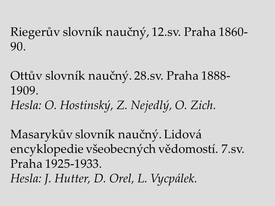 Riegerův slovník naučný, 12.sv. Praha 1860- 90. Ottův slovník naučný.