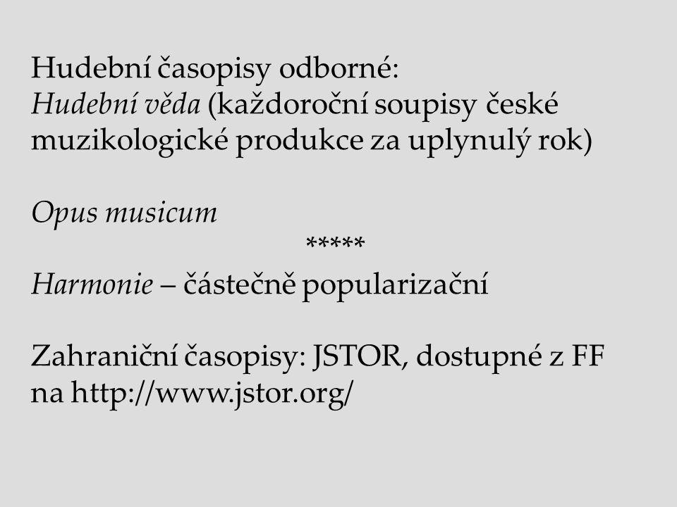 Hudební časopisy odborné: Hudební věda (každoroční soupisy české muzikologické produkce za uplynulý rok) Opus musicum ***** Harmonie – částečně popula