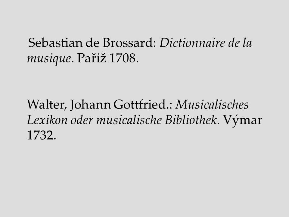 Sebastian de Brossard: Dictionnaire de la musique. Paříž 1708. Walter, Johann Gottfried.: Musicalisches Lexikon oder musicalische Bibliothek. Výmar 17