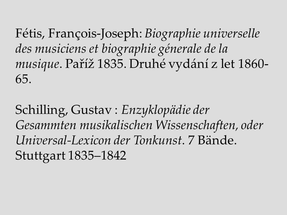 Fétis, François-Joseph: Biographie universelle des musiciens et biographie génerale de la musique. Paříž 1835. Druhé vydání z let 1860- 65. Schilling,