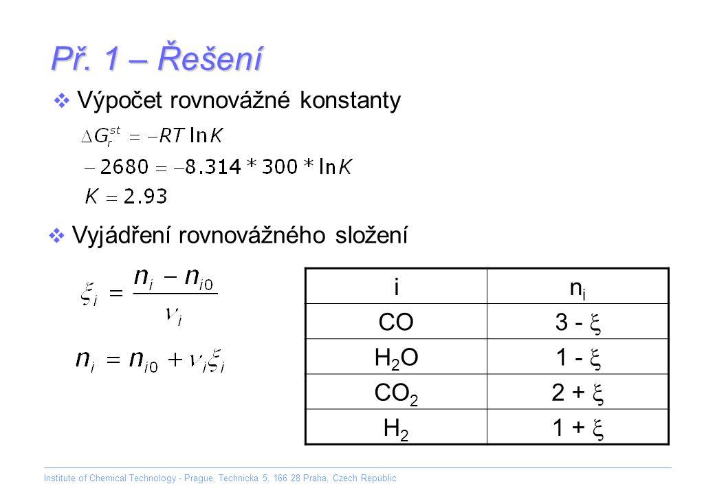Institute of Chemical Technology - Prague, Technicka 5, 166 28 Praha, Czech Republic Př. 1 – Řešení  Výpočet rovnovážné konstanty  Vyjádření rovnová